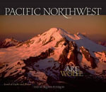 Pacific Northwest : Land of Light and Water - Art Wolfe
