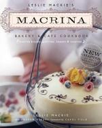 Leslie Mackie's Macrina Bakery and Cafe Cookbook : Favorite Breads, Pastries, Sweets and Savories - Lesley Mackie