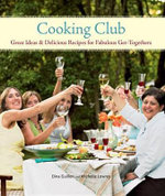Cooking Club : Great Ideas and Delicious Recipes for Fabulous Get-Togethers - Dina Guillen