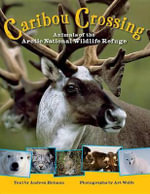 Caribou Crossing : Animals of the Arctic National Wildlife Refuge - Andrea Helman