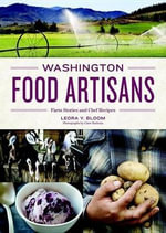 Washington Food Artisans : Farm Stories and Chef Recipes - Leora Bloom