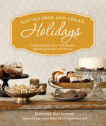 Gluten-free and Vegan Holidays : Celebrating the Year with Simple, Satisfying Recipes and Menus - Jennifer Katzinger