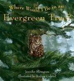 Where Would I Be in an Evergreen Tree? : A Pacific Northwest Lullaby - Jennifer Blomgren