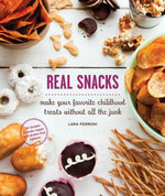 Real Snacks : Make Your Favorite Childhood Treats Without All the Junk - Lara Ferroni