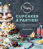 Trophy Cupcakes and Parties! : Deliciously Fun Party Ideas and Recipes from Seattle's Prize-Winning Cupcake Bakery - Jennifer Shea