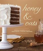 Honey & Oats : Everyday Favorites Baked with Whole Grains and Natural Sweeteners - Jennifer Katzinger