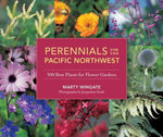 Perennials for the Pacific Northwest : 500 Best Plants for Flower Gardens - Marty Wingate