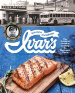 Ivar's Seafood Cookbook : The O-fish-al Guide to Cooking the Northwest Catch - The Crew at Ivar's