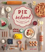 Pie School : Lessons in Fruit, Flour & Butter - Kate Lebo