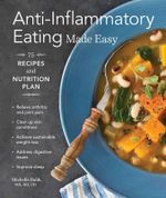 Anti-Inflammatory Eating Made Easy : 75 Recipes and Nutrition Plan - Michelle Babb