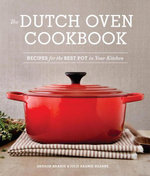 The Dutch Oven Cookbook : Recipes for the Best Pot in Your Kitchen - Sharon Kramis