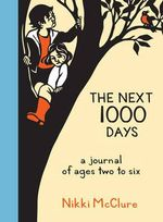 The Next 1000 Days : A Journal of Ages Two to Six - Nikki McClure