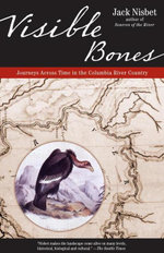 Visible Bones : Journeys Across Time in the Columbia River Country - Jack Nisbet
