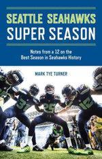 Seattle Seahawks Super Season : Notes from a 12 on the Best Season in Seahawks History - Mark Tye Turner