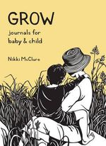 Grow : Journals for Baby & Child - Nikki McClure