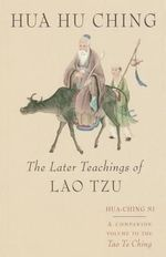 Hua Hu Ching : Later Teachings of Lao Tzu - Lao zi