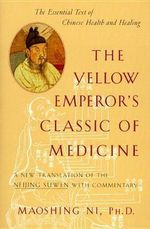 The Yellow Emperor's Classic of Internal Medicine : A New Translation - Emperor of China Huang Ti
