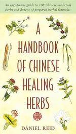 A Handbook of Chinese Healing Herbs - Daniel P. Reid