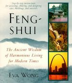 Feng-shui : The Ancient Wisdom of Harmonious Living for Modern Times - Eva Wong