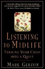 Listening to Midlife : Turning Your Crisis into a Quest - Mark Gerzon