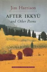 After Ikkyu and Other Poems - Jim Harrison