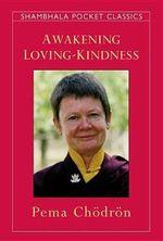 Awaken Loving-kindness : Shambhala Pocket Classics Ser. - Pema Chodron