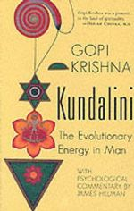 Kundalini : Evolutionary Energy in Man - Gopi Krishna