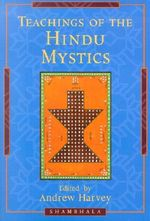 Teachings of the Hindu Mystics - Andrew Harvey