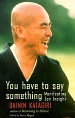 You Have to Say Something : Manifesting Zen Insight - Dainin Katagiri