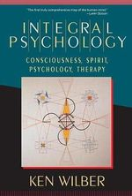 Integral Psychology : Consciousness, Spirit, Psychology, Therapy - Ken Wilber