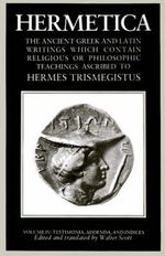 Hermetica Volume 4 Testimonia, Addenda, and Indices : The Ancient Greek and Latin Writings Which Contain Religious or Philosophic Teachings Ascribed to Hermes Trismegistus - Sir Walter Scott