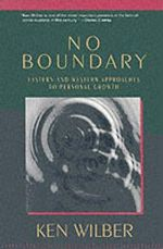 No Boundary : Eastern and Western Approaches to Personal Growth - Ken Wilber