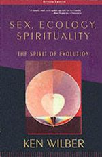 Sex, Ecology.Spirituality : The Spirit of Evolution - Ken Wilber