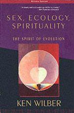 Sex, Ecology.Spirituality : The Spirit of Evolution - Ken Wilber