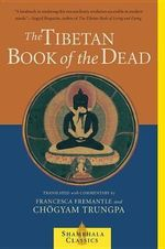 The Tibetan Book of the Dead : Great Liberation Through Hearing in the Bardo - Chogyam Trungpa