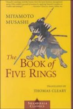 The Book of Five Rings : Shambhala Classics S. - Musashi Miyamoto
