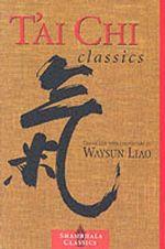 Tai Chi Classics : Shambhala Classics S. - Master Waysun Liao