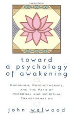 Toward A Psychology Of Awakening : Buddhism, Psychotherapy, and the Path of Personal and Spiritual Transformation - John Welwood
