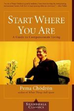 Start Where You Are : A Guide to Compassionate Living :  A Guide to Compassionate Living - Pema Chodron