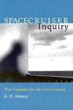 Spacecruiser Inquiry : True Guidance for the Inner Journey - A.H. Almaas