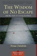 The Wisdom of No Escape and the Path of Loving-kindness : And the Path of Loving-Kindness - Pema Chodron