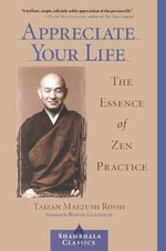 Appreciate Your Life : The Essence of Zen Practice - Taizan Maezumi