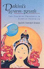 Dakini's Warm Breath : The Feminine Principle in Tibetan Buddhism - Judith Simmer-Brown