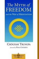 The Myth of Freedom and the Way of Meditation : Shambhala Classics Ser. - Trungpa Tulku Chogyam Trungpa