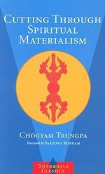 Cutting Through Spiritual Materialism - Trungpa Tulku Chogyam Trungpa