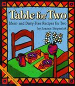 Table for Two :  Meat and Dairy-Free Recipes for Two - Joanne Stepaniak