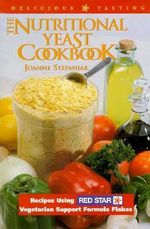 The Nutritional Yeast Cookbook : Recipes Featuring Red Star Vegetarian Support Formula Flakes - Joanne Stepaniak