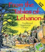 From the Tables of Lebanon : Traditional Vegetarian Cuisine - Dalal Holmin