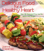 Delicious Food for a Healthy Heart : Delicious Recipes for Life - Joanne Stepaniak