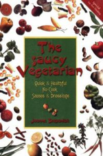 The Saucy Vegetarian : Quick and Healthful No-cook Sauces and Dressings - Joanne Stepaniak